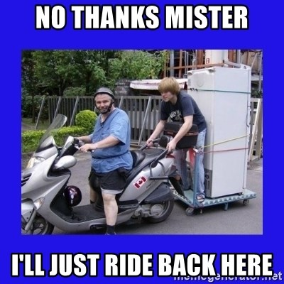 Motorfezzie - No thanks MIster I'll Just ride back here