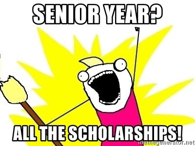 X ALL THE THINGS - senior year? All the scholarships!