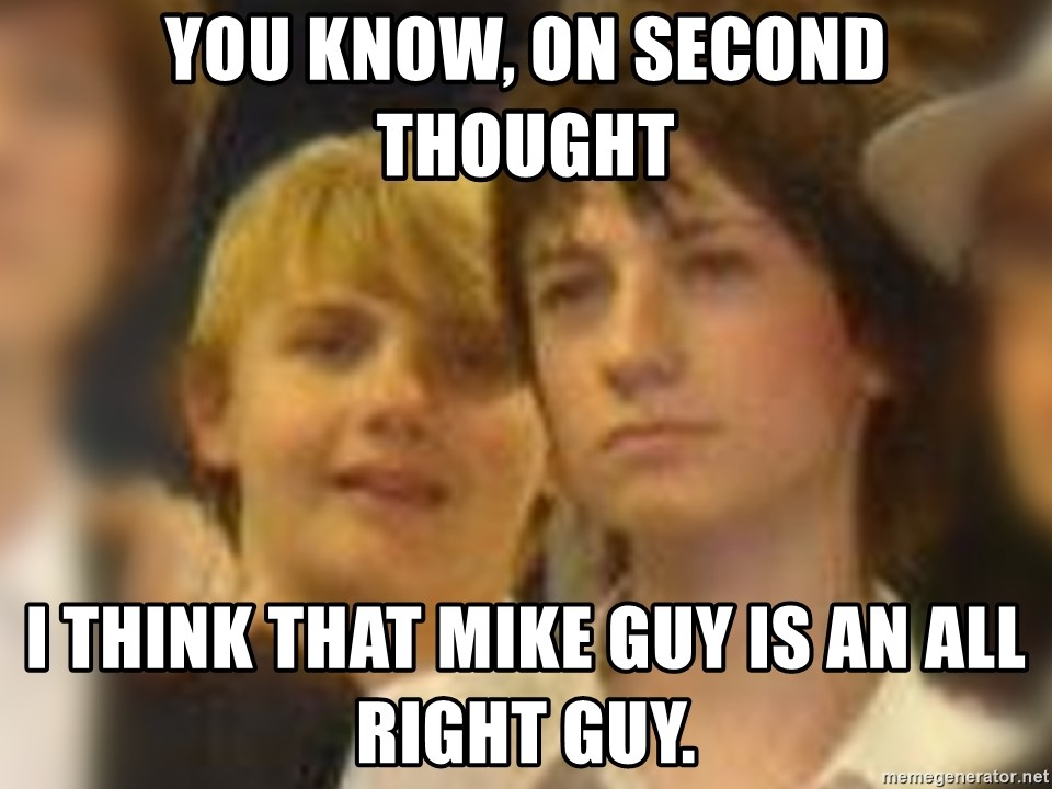 Thoughtful Child - You KnOw, on second thought i think that mike guy is an all right guy.