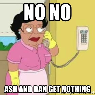 Family guy maid - no no  ash and dan get nothing