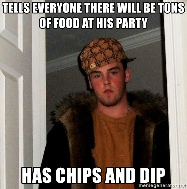 Scumbag Steve - tells everyone there will be tons of food at his party has chips and dip