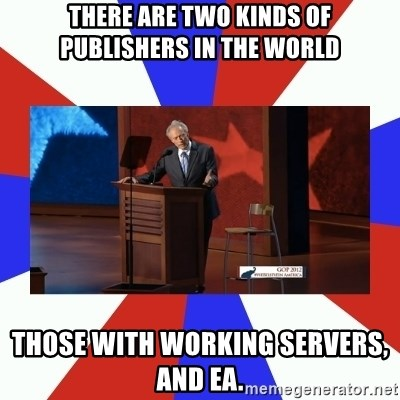Invisible Obama - THERE ARE TWO KINDS OF PUBLISHERS IN THE WORLD THOSE WITH WORKING SERVERS, AND EA.