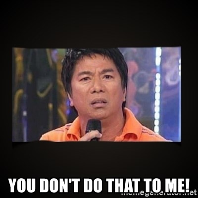 Willie Revillame me - YOU DON'T DO THAT TO ME!