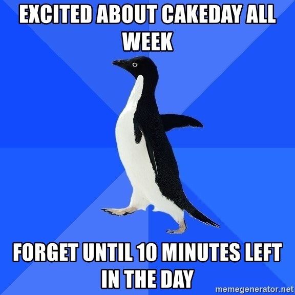 Socially Awkward Penguin - excited about cakeday all week forget until 10 minutes left in the day