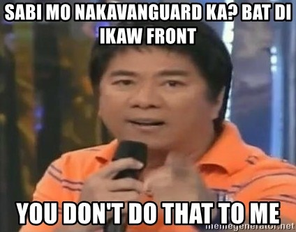 willie revillame you dont do that to me - sabi mo nakavanguard ka? bat di ikaw front you don't do that to me
