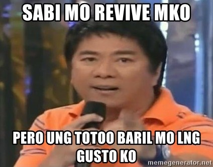 willie revillame you dont do that to me - SABI MO REVIVE MKO PERO UNG TOTOO BARIL MO LNG GUSTO KO
