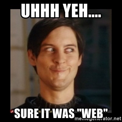 "Tobey_Maguire - UHHH YEH.... SURE IT WAS ""WEB"""