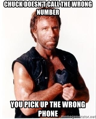 Chuck Norris Meme - Chuck doesn't call the wrong number you pick up the wrong phone