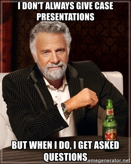 Most Interesting Man - i don't always give case presentations but when i do, i get asked questions