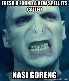Angry Voldemort - FRESH D found a new spell its called NASI GORENG