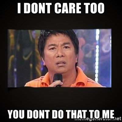 Willie Revillame me - I DONT CARE TOO YOU DONT DO THAT TO ME
