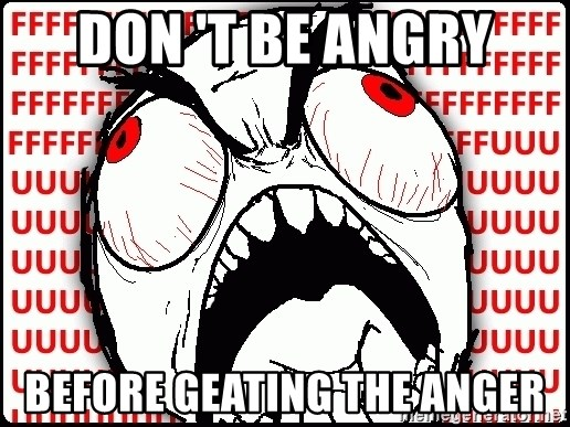 Maximum Fffuuu - don 't be angry before geating the anger