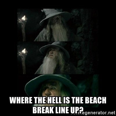 Confused Gandalf -  Where the hell is the beach break line up?