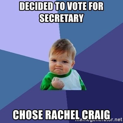 Success Kid - decided to vote for Secretary  chose Rachel Craig