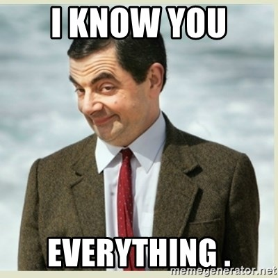 MR bean - I KNOW YOU  EVERYTHING .