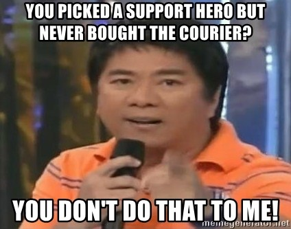 willie revillame you dont do that to me - you picked a support hero but never bought the courier? you don't do that to me!