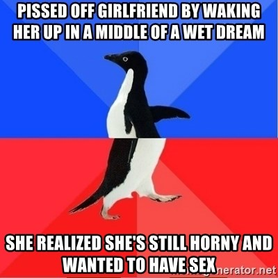 Socially Awkward to Awesome Penguin - Pissed off girlfriend by waking her up in a middle of a wet dream she realized she's still horny and wanted to have sex