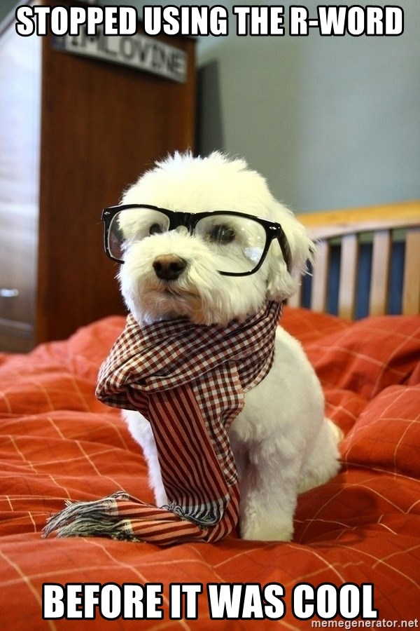 hipster dog - stopped using the r-word before it was cool
