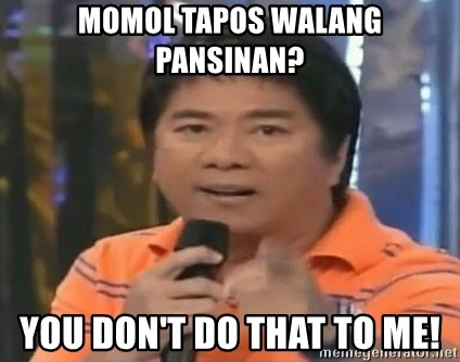 willie revillame you dont do that to me - Momol tapos walang pansinan? You don't do that to me!