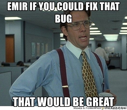That would be great - Emir if you could fix that bug that would be great