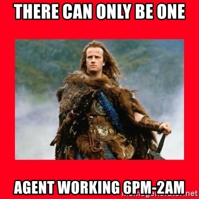 Highlander - THERE CAN ONLY BE ONE  Agent working 6pm-2AM