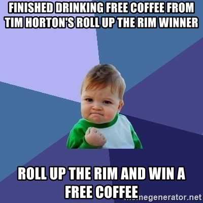 Success Kid - finished drinking free coffee from tim horton's roll up the rim winner roll up the rim and win a free coffee