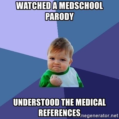 Success Kid - watched a medschool parody  understood the medical references