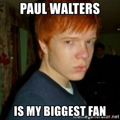Flame_haired_Poser - PAUL WALTERS  IS MY BIGGEST FAN
