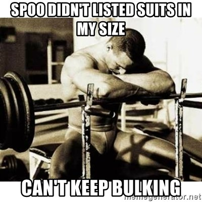 Sad Bodybuilder - Spoo didn't listed suits in my size can't keep bulking