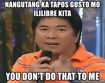 willie revillame you dont do that to me - nangutang ka tapos gusto mo ililibre kita you don't do that to me