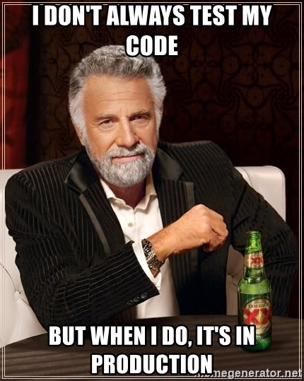 The Most Interesting Man In The World - I Don't always test my code but when I do, it's in production