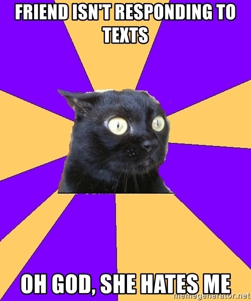 Anxiety Cat - Friend isn't responding to texts Oh god, she hates me
