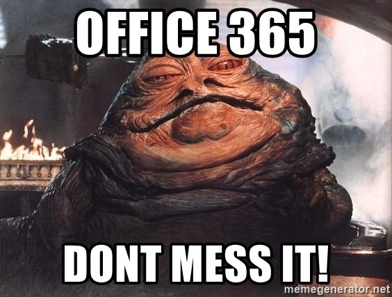 Jabba The Hut - Office 365 dont mess it!