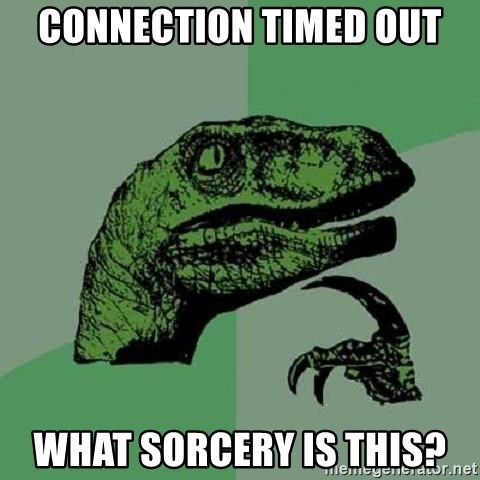 Philosoraptor - Connection timed out what sorcery is this?