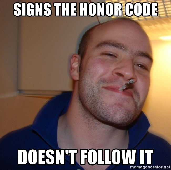 Good Guy Greg - Signs the honor code doesn'T FOLLOW IT