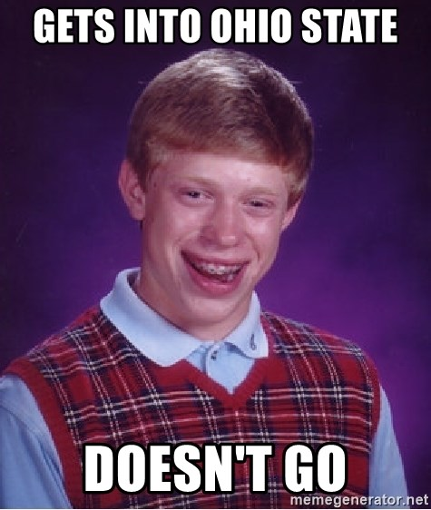 Bad Luck Brian - GETS INTO OHIO STATE  DOESN'T GO