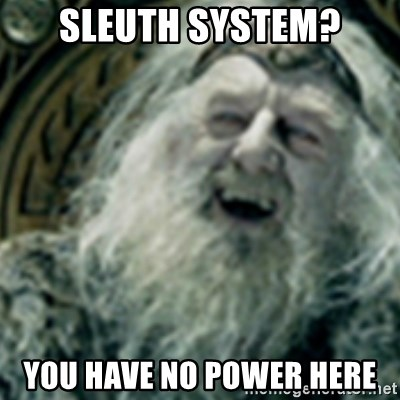 you have no power here - sleuth system? You have no power here