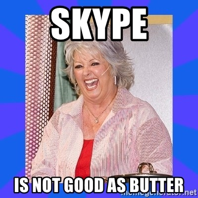 Paula Deen - skype is not good as butter