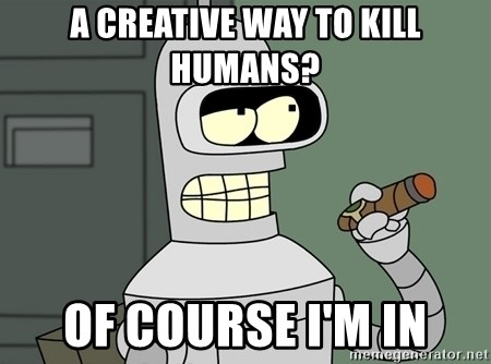 Typical Bender - A creative way to kill humans? Of Course I'm in