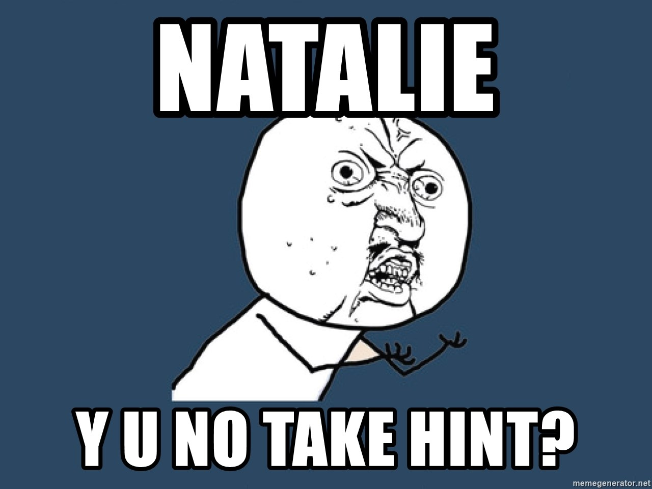 Y U No - NATALIE Y U NO TAKE HINT?