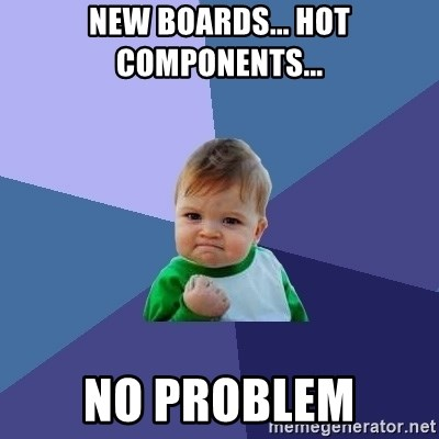 Success Kid - NEW BOARDS... HOT COMPONENTS... NO PROBLEM
