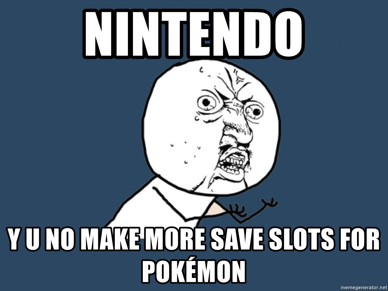Y U No - Nintendo y u no make more save slots for pokémon