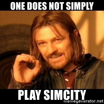 Does not simply walk into mordor Boromir  - One does not simply play simcity