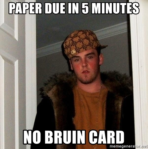 Scumbag Steve - paper due in 5 minutes no bruin card