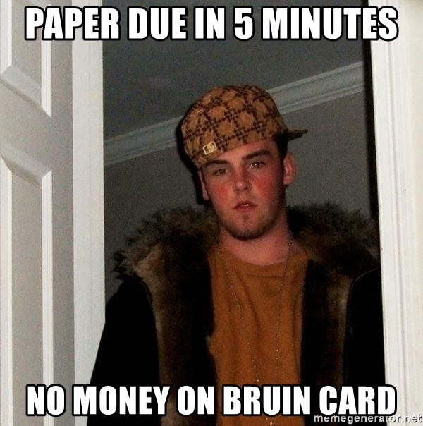 Scumbag Steve - paper due in 5 minutes no money on bruin card