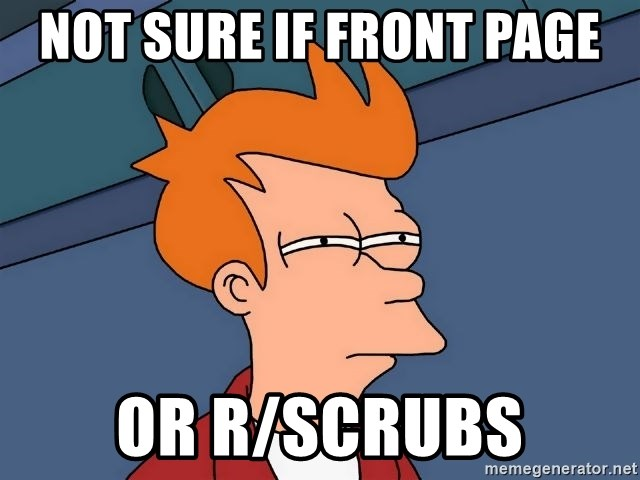 Futurama Fry - not sure if front page or r/scrubs