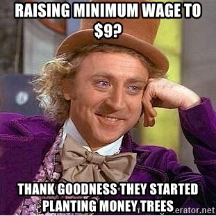 Willy Wonka - raising minimum wage to $9? Thank Goodness they started planting money trees