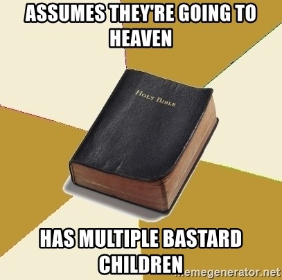 Denial Bible - assumes they're going to heaven has multiple bastard children