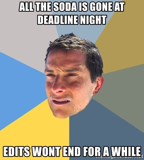Bear Grylls - all the soda is gone at deadline night edits wont end for a while