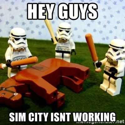Beating a Dead Horse stormtrooper - hey guys sim city isnt working